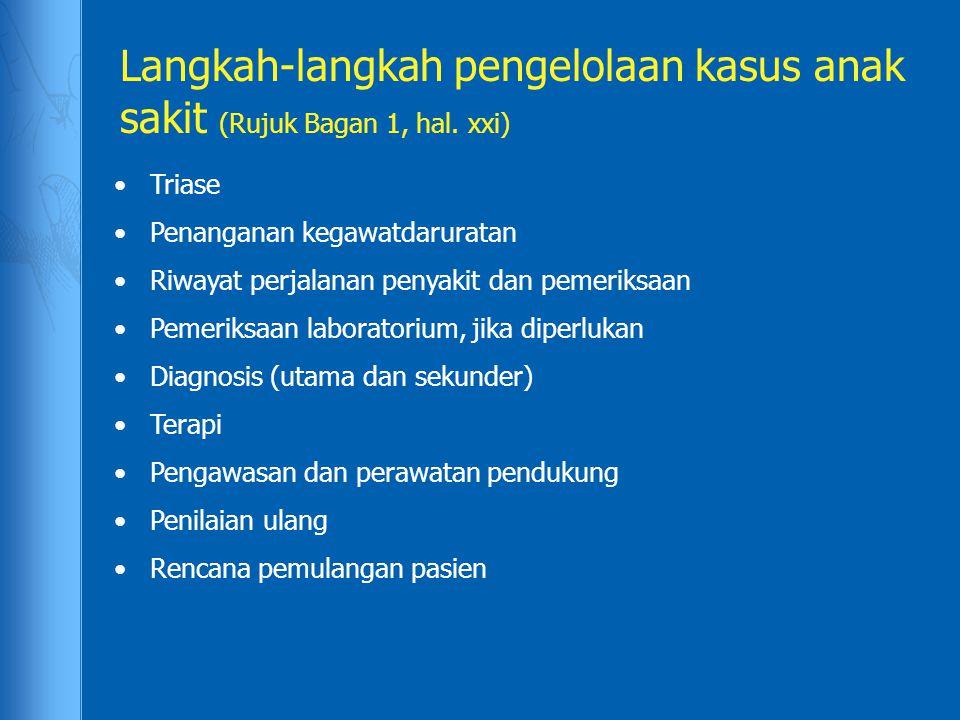 Langkah-langkah pengelolaan kasus anak sakit (Rujuk Bagan 1, hal. xxi) Triase Penanganan kegawatdaruratan Riwayat perjalanan penyakit dan pemeriksaan