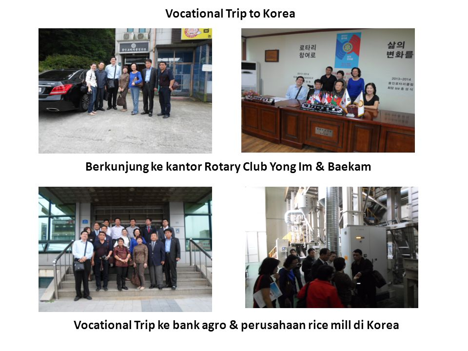 Vocational Trip to Korea Berkunjung ke kantor Rotary Club Yong Im & Baekam Vocational Trip ke bank agro & perusahaan rice mill di Korea