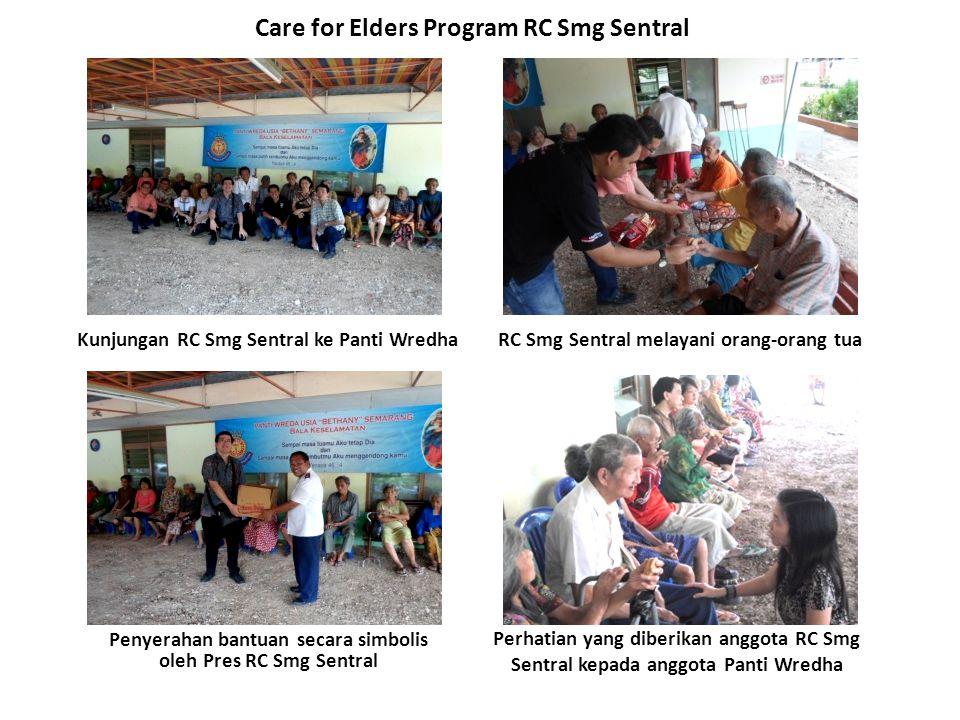 Care for Elders Program RC Smg Sentral Kunjungan RC Smg Sentral ke Panti Wredha Penyerahan bantuan secara simbolis oleh Pres RC Smg Sentral Perhatian yang diberikan anggota RC Smg Sentral kepada anggota Panti Wredha RC Smg Sentral melayani orang-orang tua