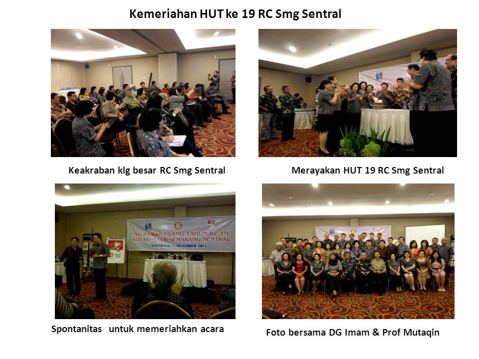 Kemeriahan HUT ke 19 RC Smg Sentral Foto bersama DG Imam & Prof Mutaqin Merayakan HUT 19 RC Smg SentralKeakraban klg besar RC Smg Sentral Spontanitas untuk memeriahkan acara