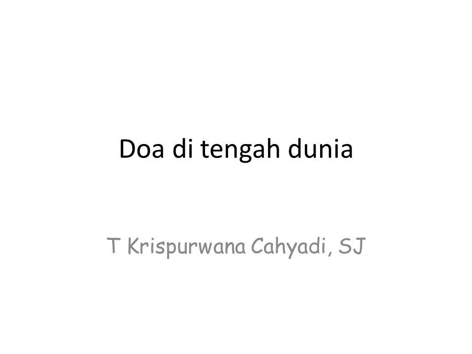 Doa di tengah dunia T Krispurwana Cahyadi, SJ