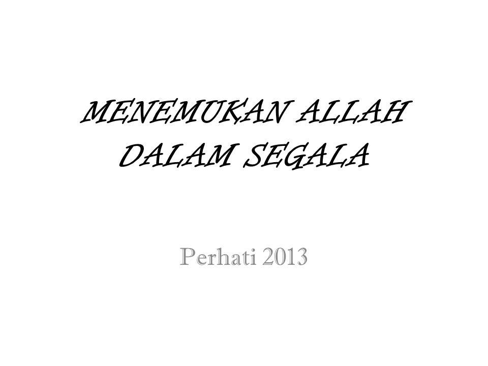 MENEMUKAN ALLAH DALAM SEGALA Perhati 2013