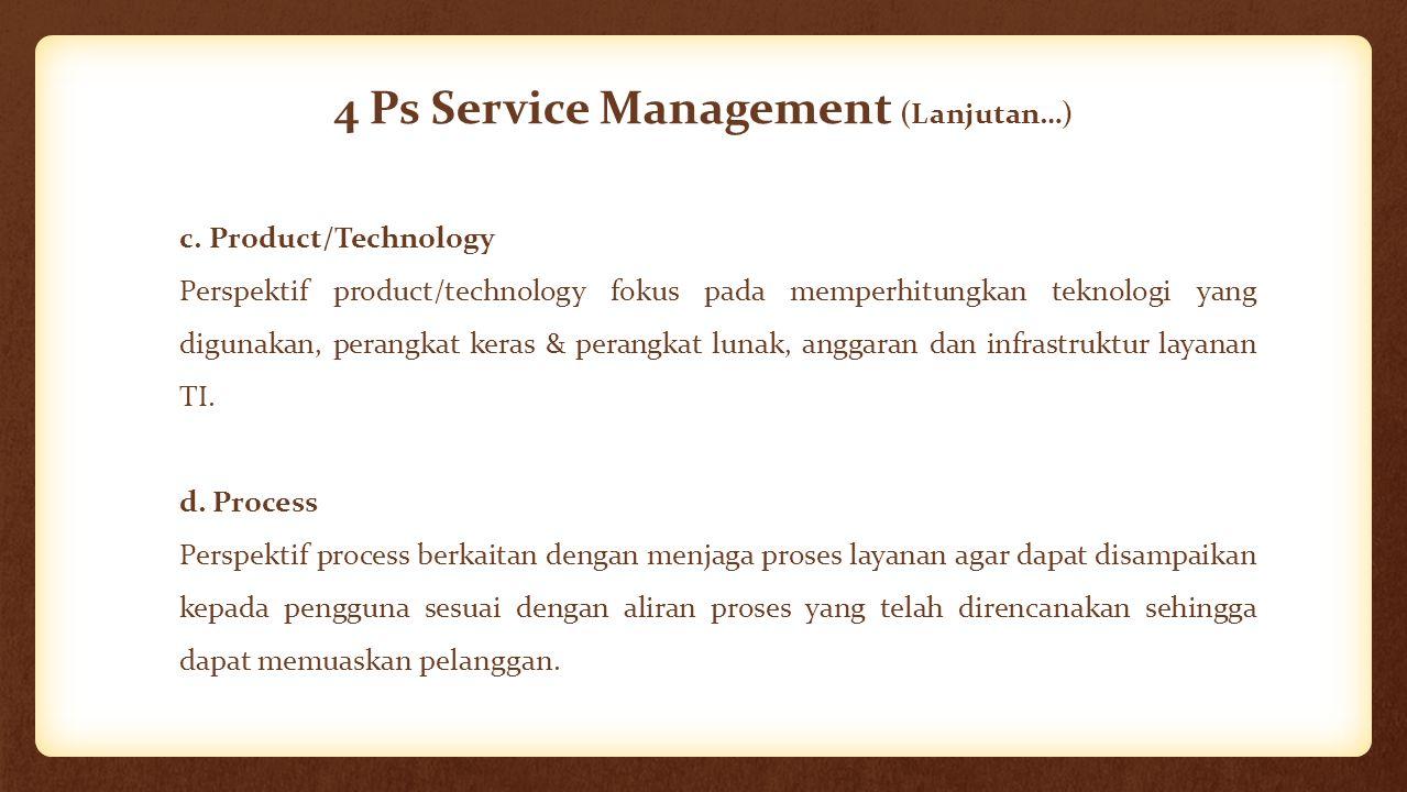 4 Ps Service Management (Lanjutan…) c. Product/Technology Perspektif product/technology fokus pada memperhitungkan teknologi yang digunakan, perangkat