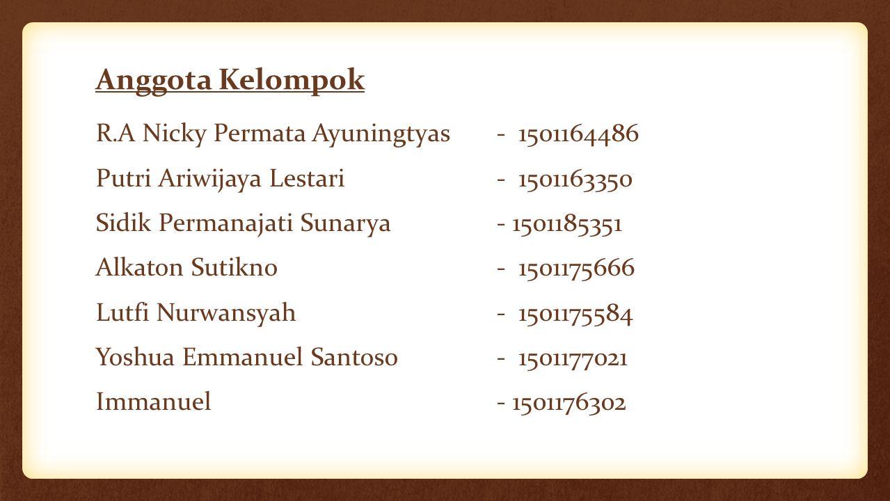 Anggota Kelompok R.A Nicky Permata Ayuningtyas- 1501164486 Putri Ariwijaya Lestari- 1501163350 Sidik Permanajati Sunarya- 1501185351 Alkaton Sutikno-