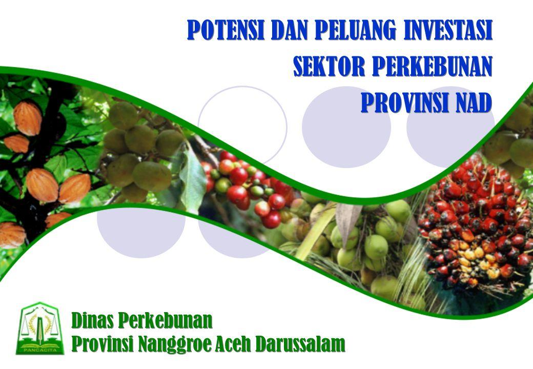 Dinas Perkebunan Provinsi Nanggroe Aceh Darussalam Dinas Perkebunan Provinsi Nanggroe Aceh Darussalam POTENSI DAN PELUANG INVESTASI SEKTOR PERKEBUNAN