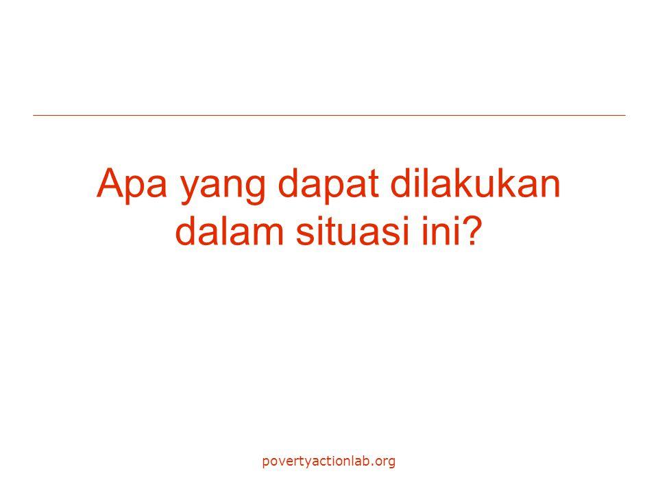 povertyactionlab.org Apa yang dapat dilakukan dalam situasi ini?