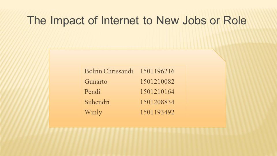 Belrin Chrissandi 1501196216 Gunarto1501210082 Pendi1501210164 Suhendri1501208834 Winly1501193492 The Impact of Internet to New Jobs or Role