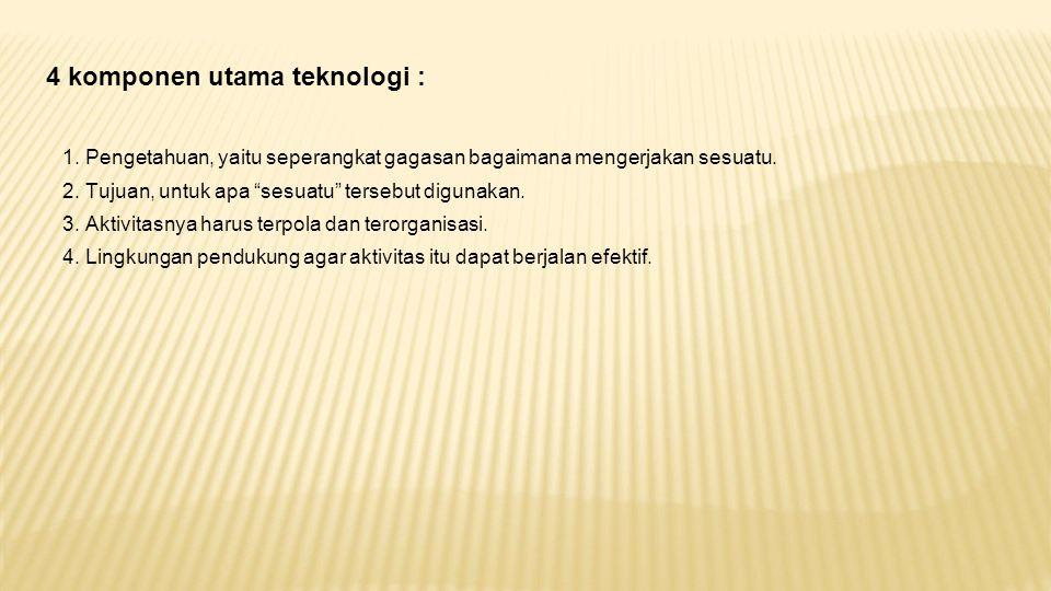 4 komponen utama teknologi : 1.