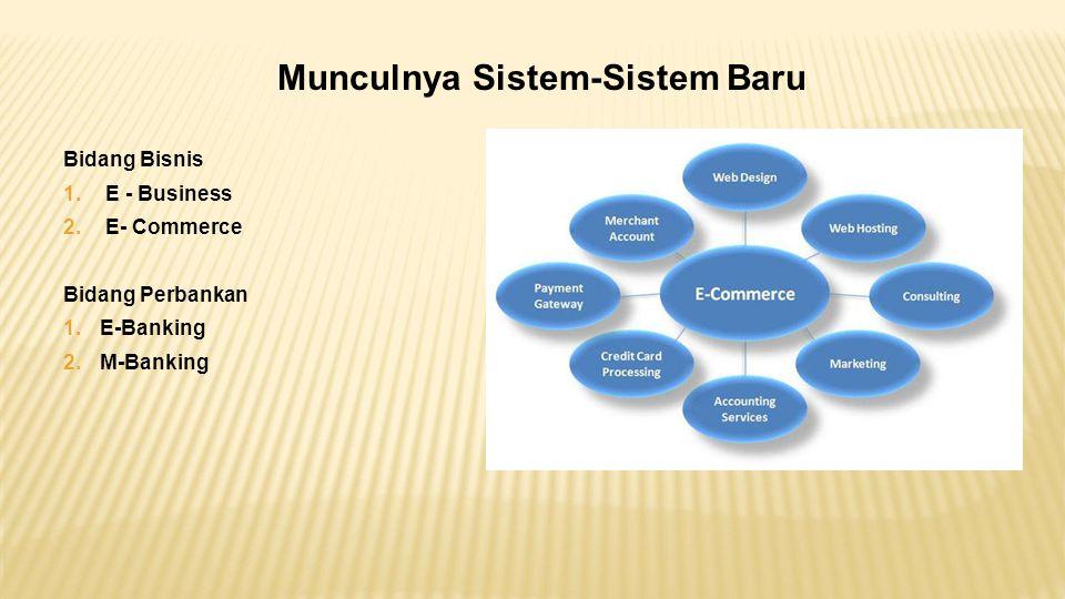 Munculnya Sistem-Sistem Baru Bidang Bisnis 1. E - Business 2.