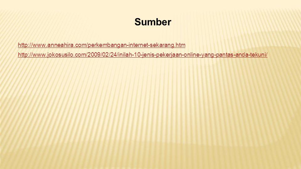 Sumber http://www.anneahira.com/perkembangan-internet-sekarang.htm http://www.jokosusilo.com/2009/02/24/inilah-10-jenis-pekerjaan-online-yang-pantas-anda-tekuni/