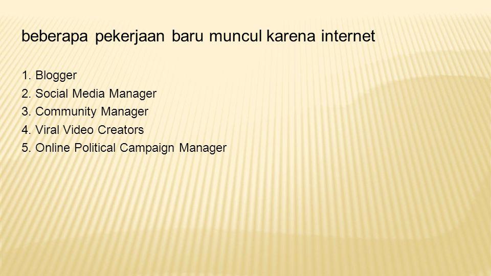 beberapa pekerjaan baru muncul karena internet 1.Blogger 2.