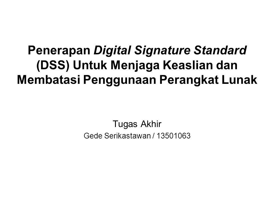 Penerapan Digital Signature Standard (DSS) Untuk Menjaga Keaslian dan Membatasi Penggunaan Perangkat Lunak Tugas Akhir Gede Serikastawan / 13501063