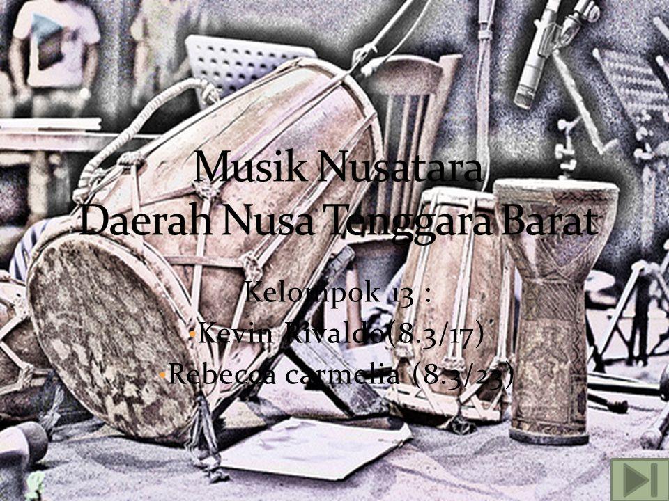 Di NTB Macam musik terbagi menjadi 2,yaitu musik daerah Bima dan daerah Sumba : a.