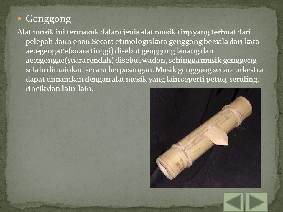 Genggong Alat musik ini termasuk dalam jenis alat musik tiup yang terbuat dari pelepah daun enau.Secara etimologis kata genggong bersala dari kata aeœ