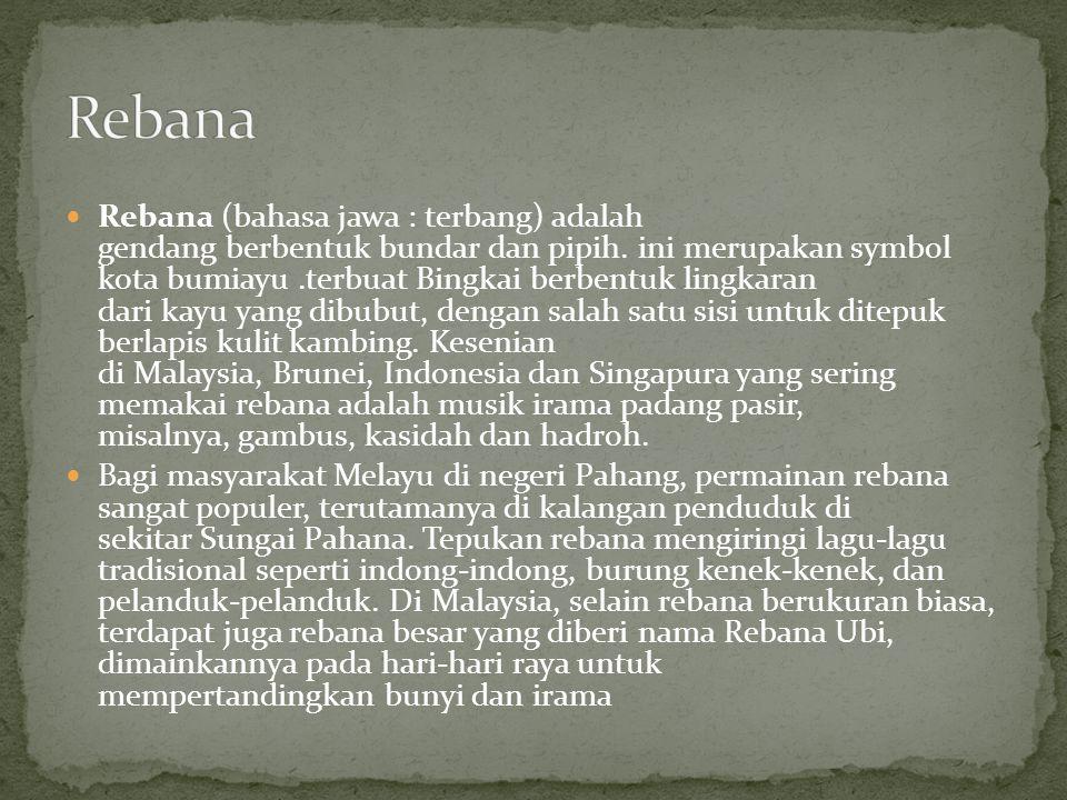 Rebana (bahasa jawa : terbang) adalah gendang berbentuk bundar dan pipih. ini merupakan symbol kota bumiayu.terbuat Bingkai berbentuk lingkaran dari k