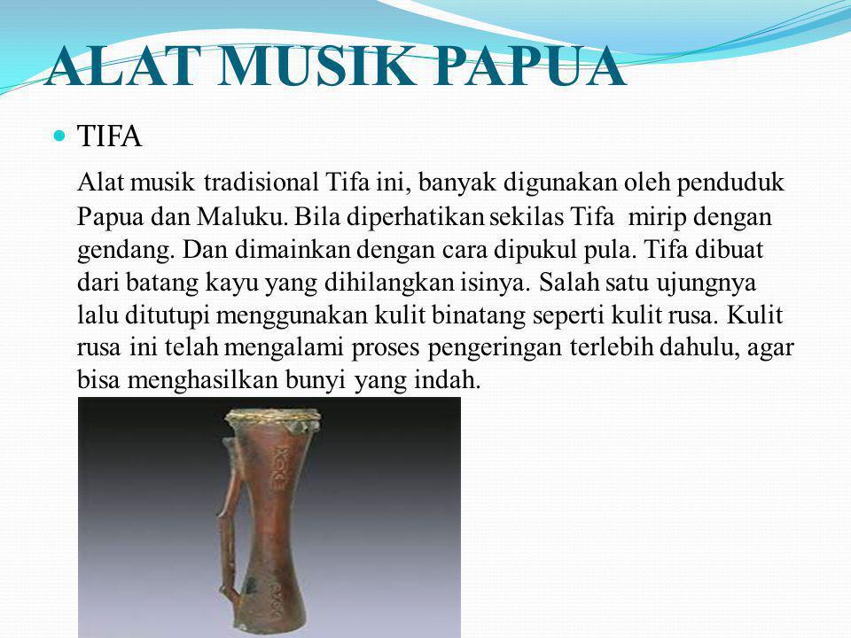 ALAT MUSIK PAPUA TIFA Alat musik tradisional Tifa ini, banyak digunakan oleh penduduk Papua dan Maluku. Bila diperhatikan sekilas Tifa mirip dengan ge