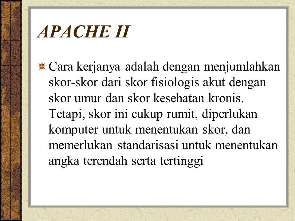 APACHE II Cara kerjanya adalah dengan menjumlahkan skor-skor dari skor fisiologis akut dengan skor umur dan skor kesehatan kronis. Tetapi, skor ini cu
