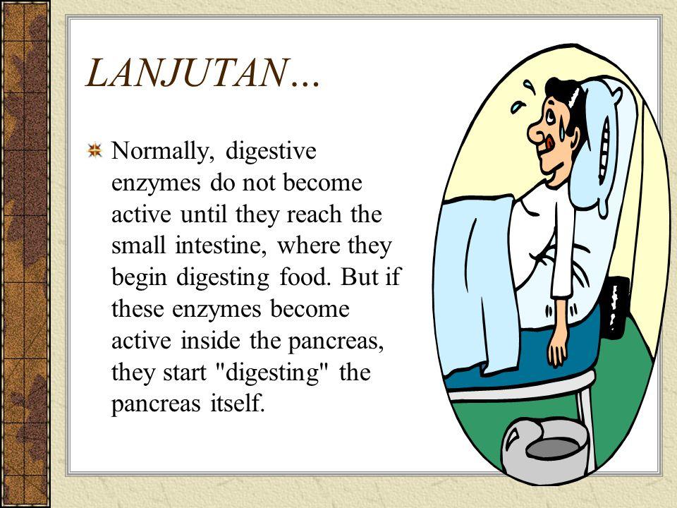 LANJUTAN… Secara klinis, penderita pankreatitis akut dapat beragam, dari yang mudah sembuh (self limiting) sampai yang dapat menimbulkan gejala-gejala berat dan kematian.