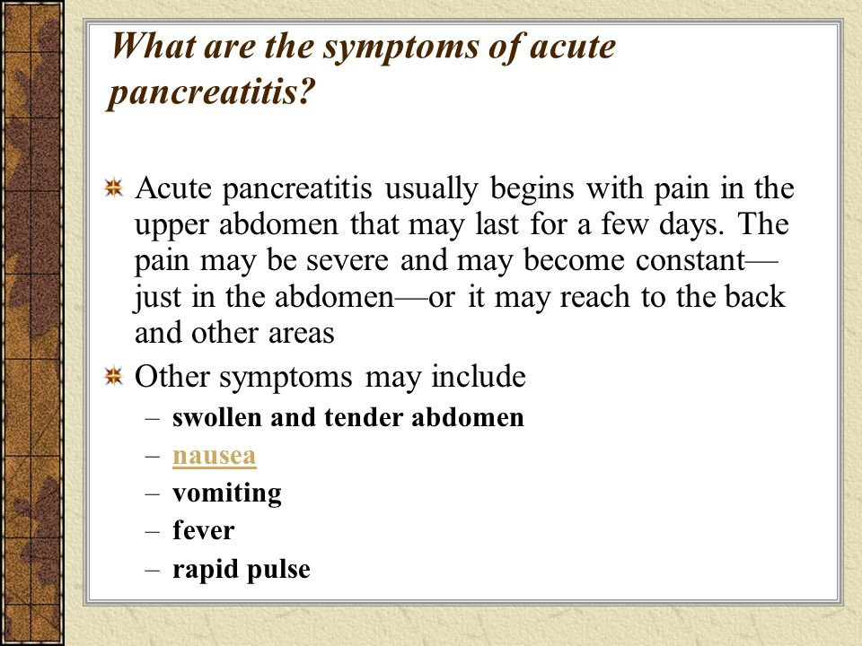 What are the symptoms of acute pancreatitis? Acute pancreatitis usually begins with pain in the upper abdomen that may last for a few days. The pain m