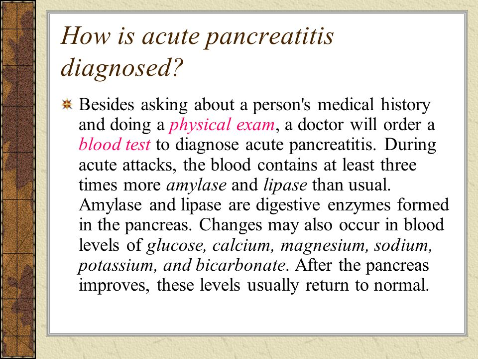 LANJUTAN… A doctor may also order an abdominal ultrasound to look for gallstones and a CAT (computerized axial tomography) scan to look for inflammation or destruction of the pancreas ultrasound