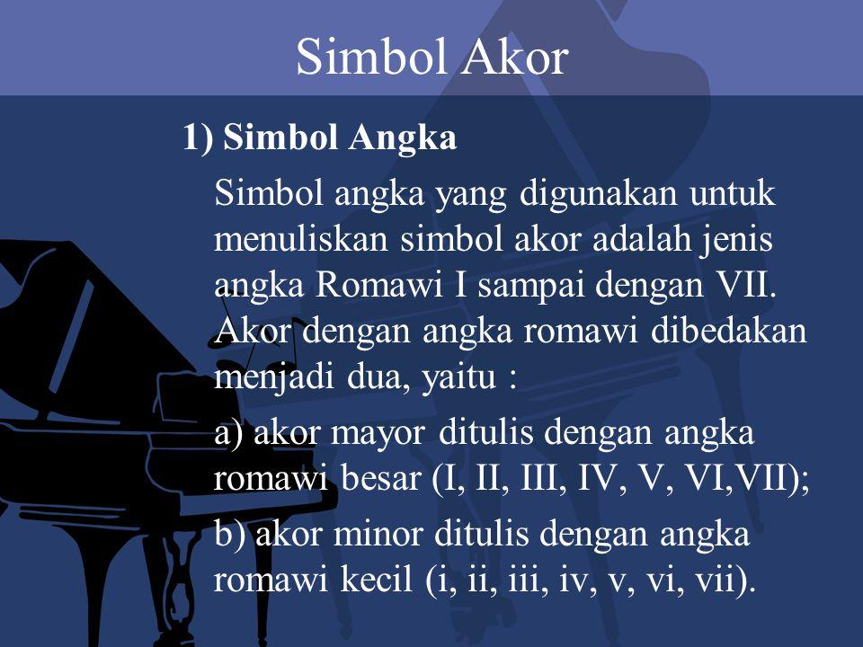 2) Simbol Huruf Simbol huruf dibedakan menjadi dua macam, yaitu a) akor mayor ditulis menggunakan huruf besar; b) akor minor ditulis menggunakan huruf kecil.