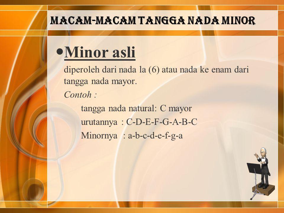 Macam-macam tangga nada minor Minor asli diperoleh dari nada la (6) atau nada ke enam dari tangga nada mayor.