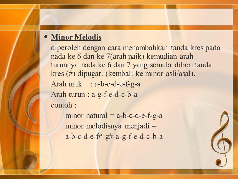 Minor Melodis diperoleh dengan cara menambahkan tanda kres pada nada ke 6 dan ke 7(arah naik) kemudian arah turunnya nada ke 6 dan 7 yang semula diberi tanda kres (#) dipugar.