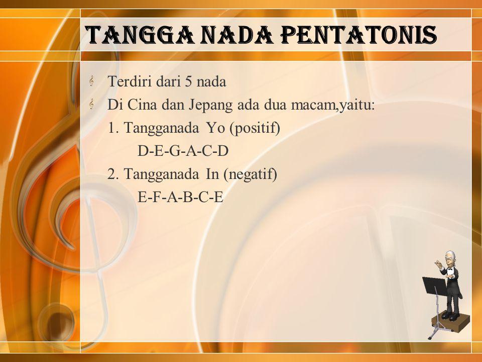TANGGA NADA PENTATONIS Terdiri dari 5 nada Di Cina dan Jepang ada dua macam,yaitu: 1.