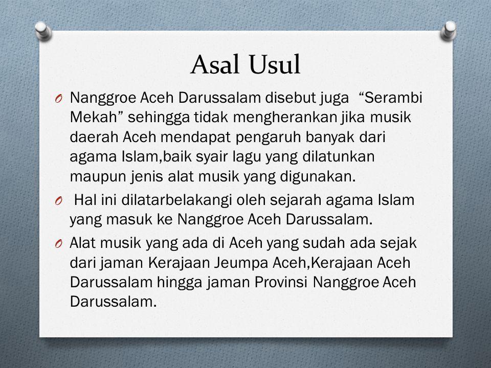 """Asal Usul O Nanggroe Aceh Darussalam disebut juga """"Serambi Mekah"""" sehingga tidak mengherankan jika musik daerah Aceh mendapat pengaruh banyak dari aga"""