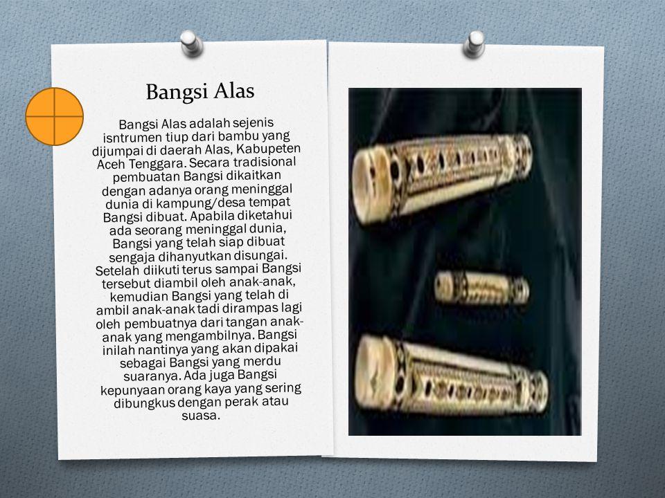 Bangsi Alas Bangsi Alas adalah sejenis isntrumen tiup dari bambu yang dijumpai di daerah Alas, Kabupeten Aceh Tenggara. Secara tradisional pembuatan B