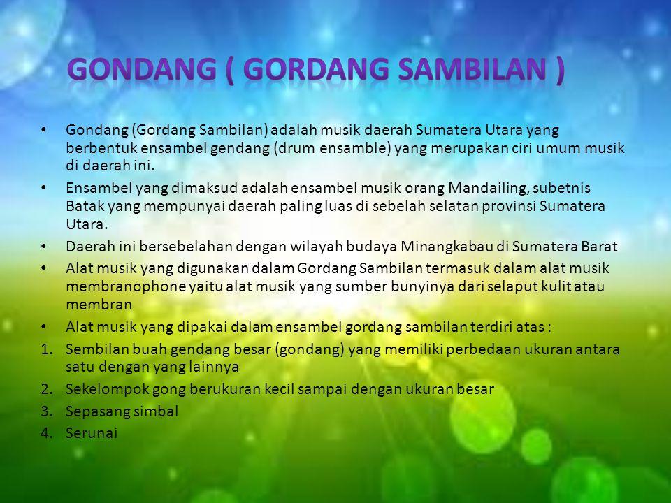 Gondang (Gordang Sambilan) adalah musik daerah Sumatera Utara yang berbentuk ensambel gendang (drum ensamble) yang merupakan ciri umum musik di daerah