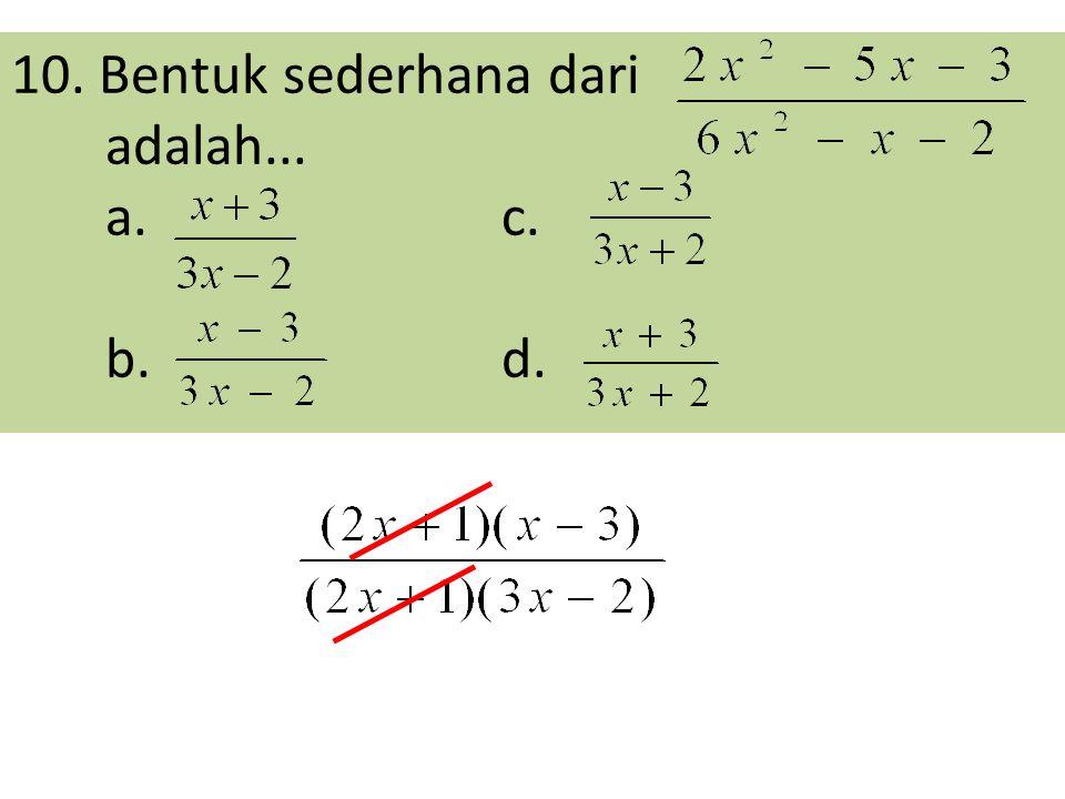 10. Bentuk sederhana dari adalah... a.c. b.d.