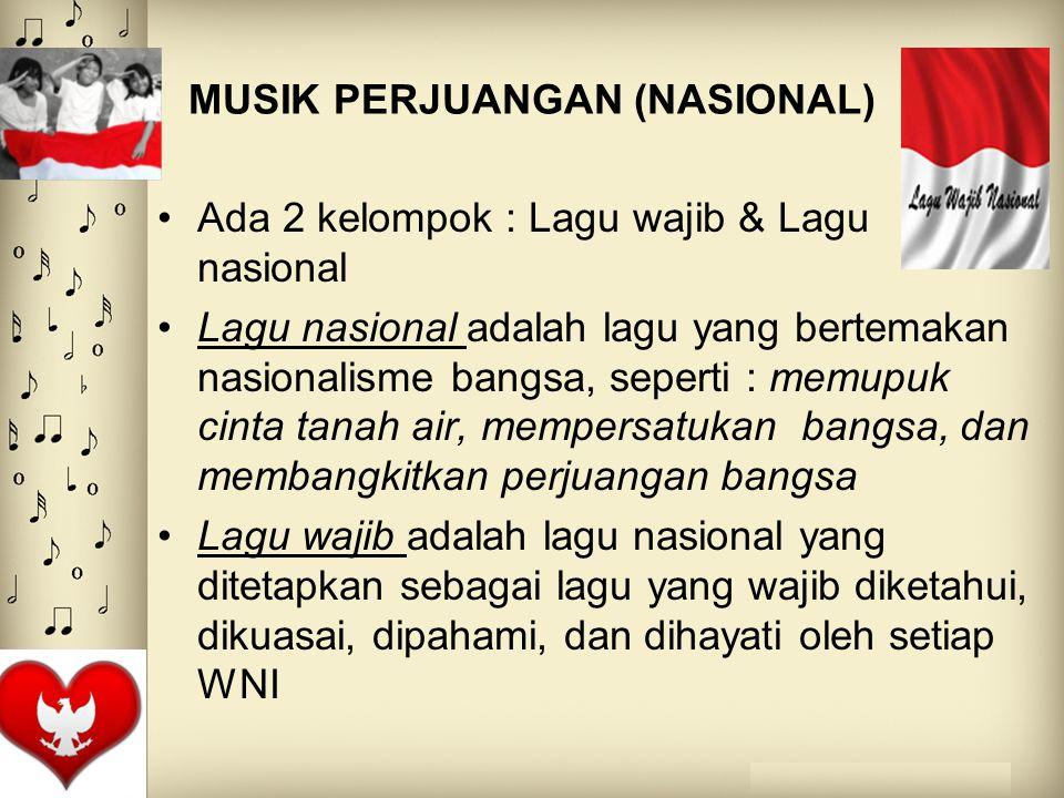 MUSIK PERJUANGAN (NASIONAL) Ada 2 kelompok : Lagu wajib & Lagu nasional Lagu nasional adalah lagu yang bertemakan nasionalisme bangsa, seperti : memup