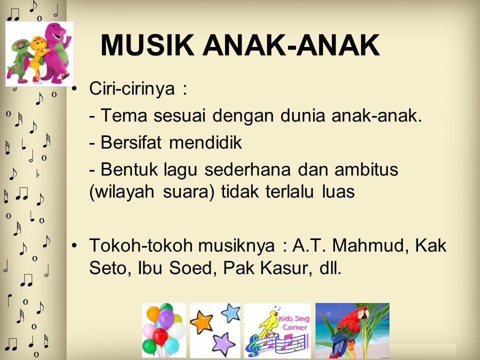 MUSIK ANAK-ANAK Ciri-cirinya : - Tema sesuai dengan dunia anak-anak. - Bersifat mendidik - Bentuk lagu sederhana dan ambitus (wilayah suara) tidak ter