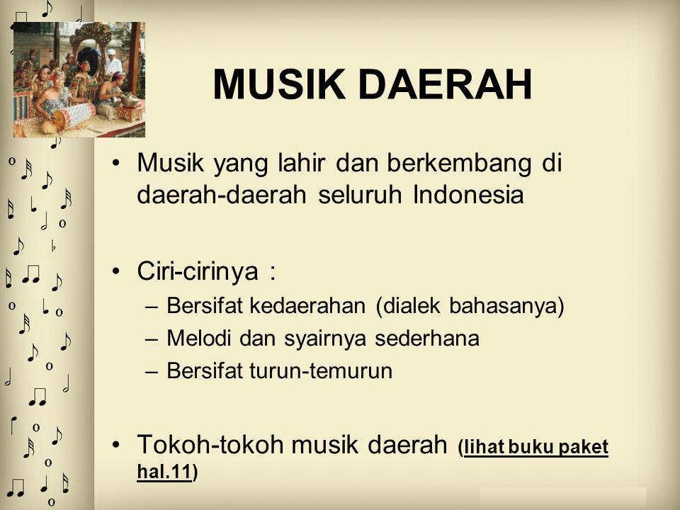 MUSIK DAERAH Musik yang lahir dan berkembang di daerah-daerah seluruh Indonesia Ciri-cirinya : –Bersifat kedaerahan (dialek bahasanya) –Melodi dan sya