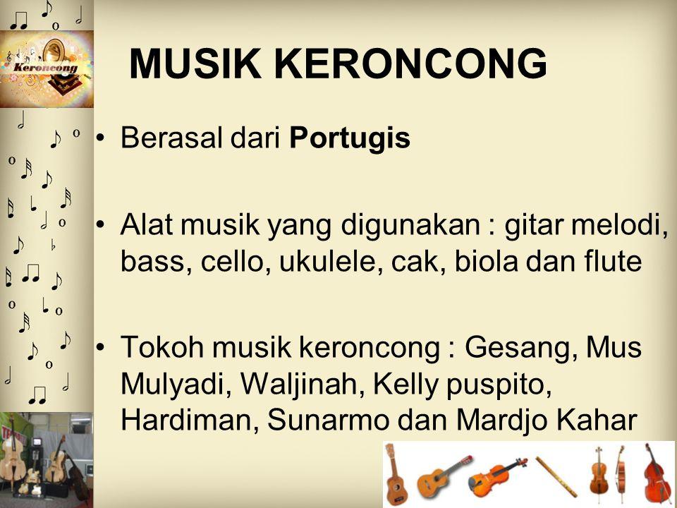 MUSIK KERONCONG Berasal dari Portugis Alat musik yang digunakan : gitar melodi, bass, cello, ukulele, cak, biola dan flute Tokoh musik keroncong : Ges