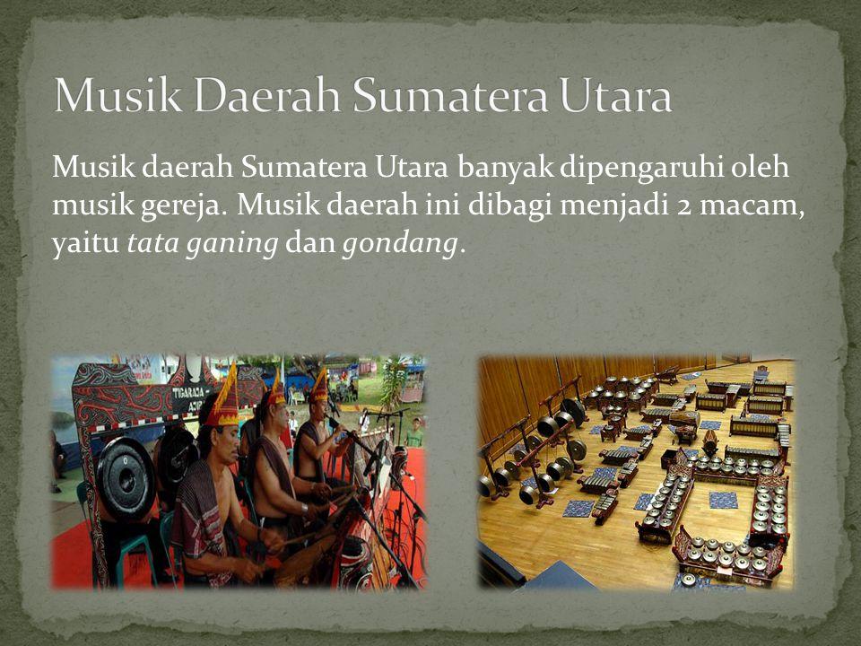 Musik daerah Sumatera Utara banyak dipengaruhi oleh musik gereja. Musik daerah ini dibagi menjadi 2 macam, yaitu tata ganing dan gondang.