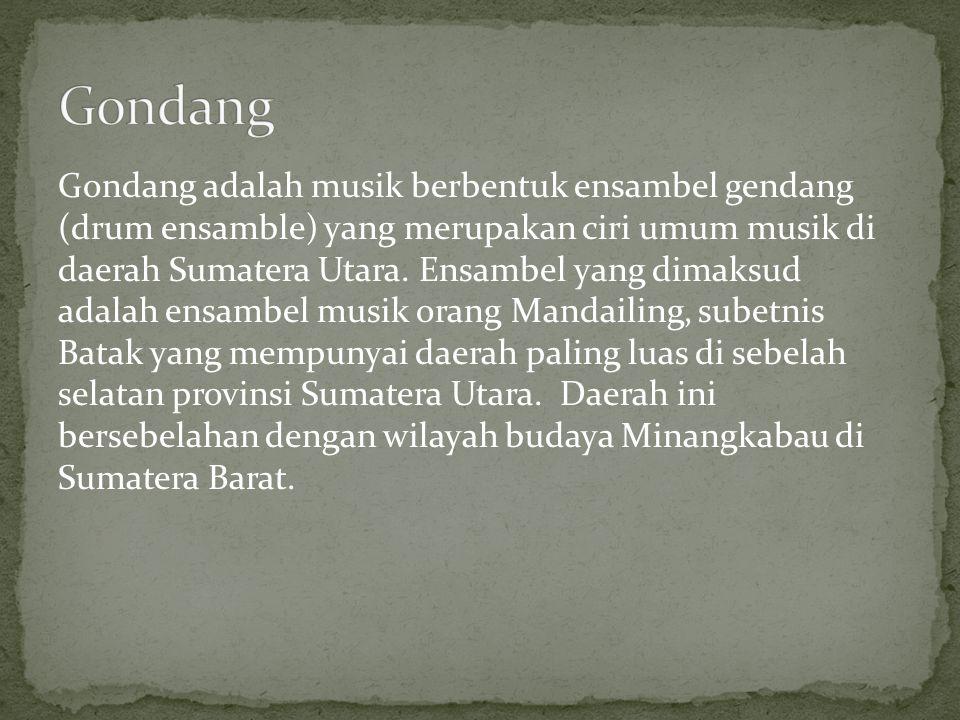 Alat musik yang digunakan dalam ensambel ini terdiri atas: 1) Sembilan buah gendang besar (gondang) dengan ukuran yang berbeda.