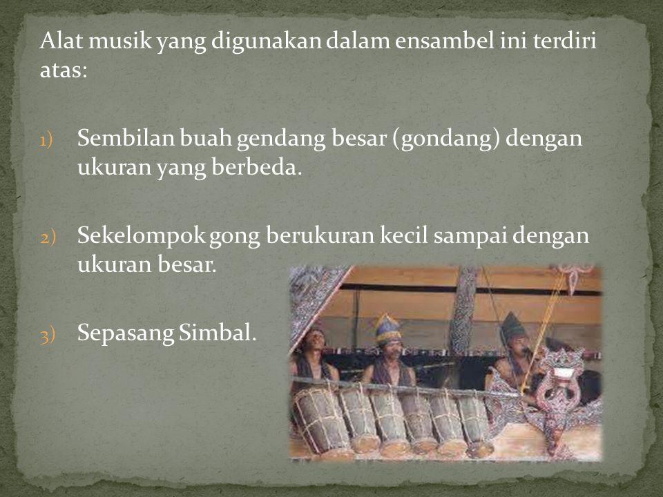Alat musik yang digunakan dalam ensambel ini terdiri atas: 1) Sembilan buah gendang besar (gondang) dengan ukuran yang berbeda. 2) Sekelompok gong ber
