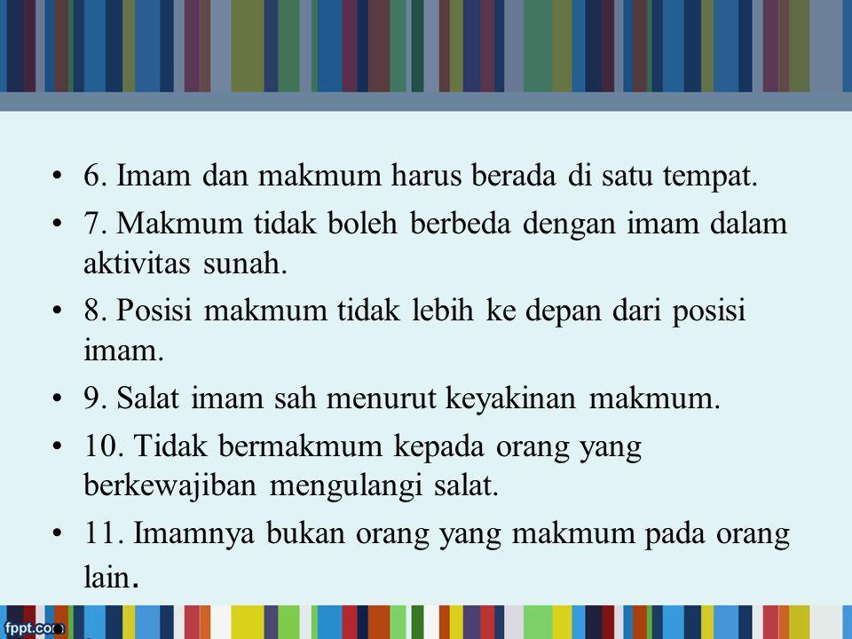 SYARAT MAKMUM Ada 13 yaitu: 1. Islam. 2. Niat mengikuti imam. 3. Mengikuti gerakan imam. 4. Mengetahui segala yang dikerjakan imam baik melihat langsu