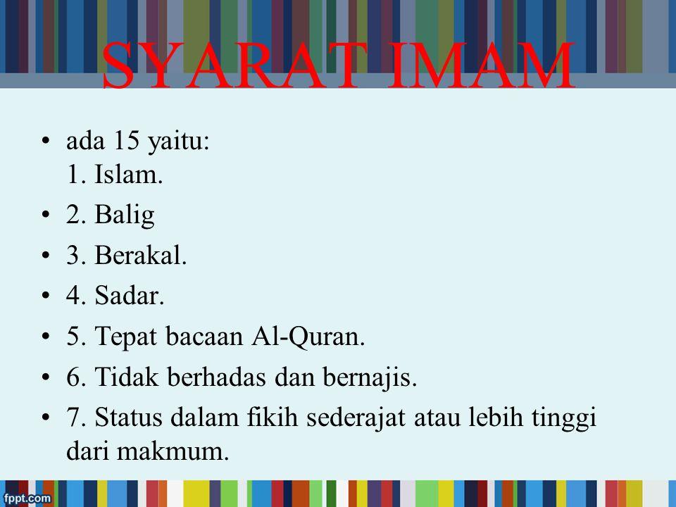 12. Status imam dalam fikih tidak lebih rendah daripada makmum. 13. Imamnya bukan orang yang tidak fasih bacaan Al-Qurannya, sedangkan makmumnya orang