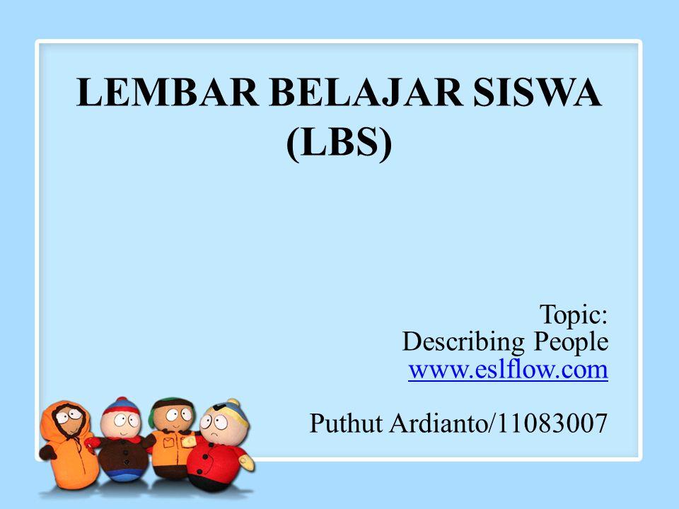 LEMBAR BELAJAR SISWA (LBS) Topic: Describing People www.eslflow.com Puthut Ardianto/11083007