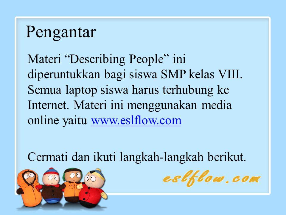 1. Ketik: www.eslflow.com 2. Klik: Elementary 3. Klik: Describing People