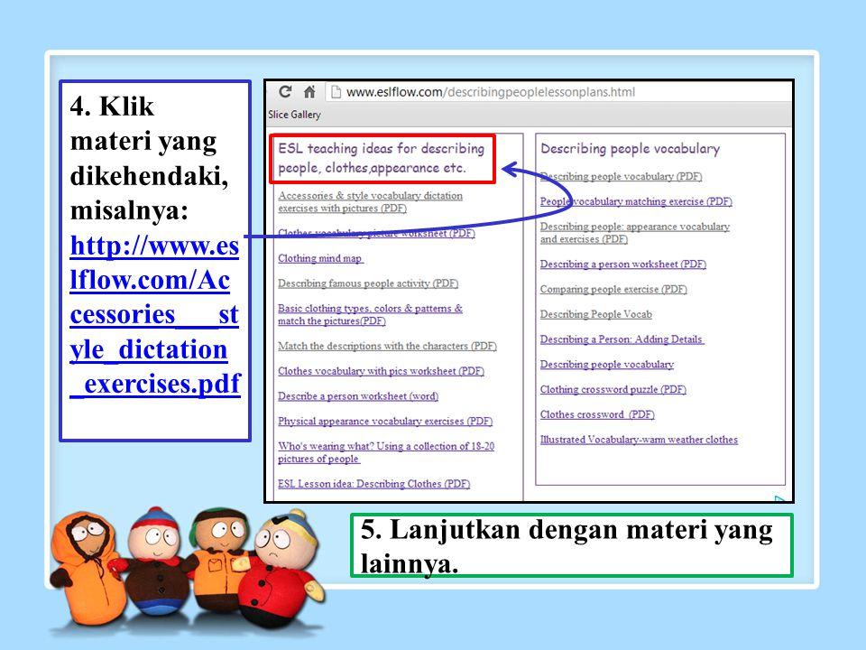4. Klik materi yang dikehendaki, misalnya: http://www.es lflow.com/Ac cessories___st yle_dictation _exercises.pdf 5. Lanjutkan dengan materi yang lain