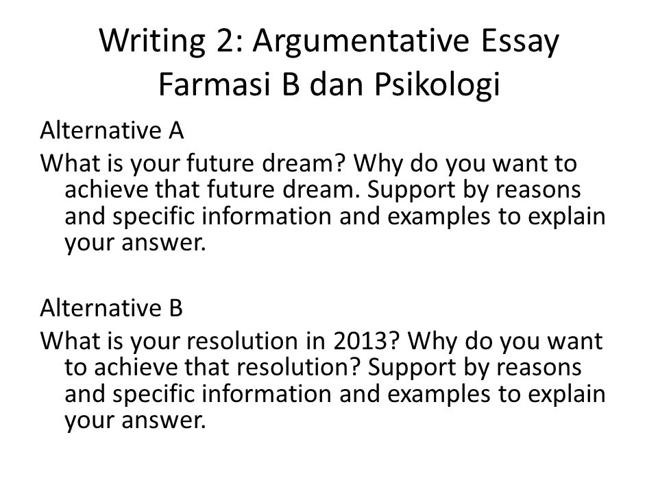 Writing 2: Argumentative Essay Farmasi B dan Psikologi Alternative A What is your future dream? Why do you want to achieve that future dream. Support