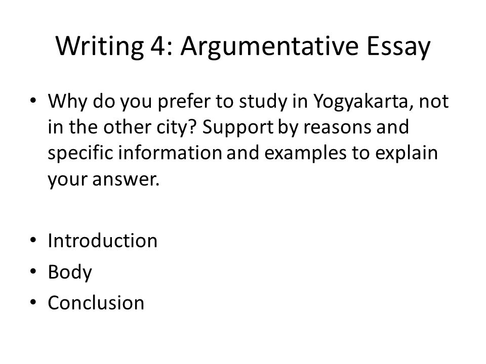 Writing 4: Argumentative Essay Why do you prefer to study in Yogyakarta, not in the other city? Support by reasons and specific information and exampl