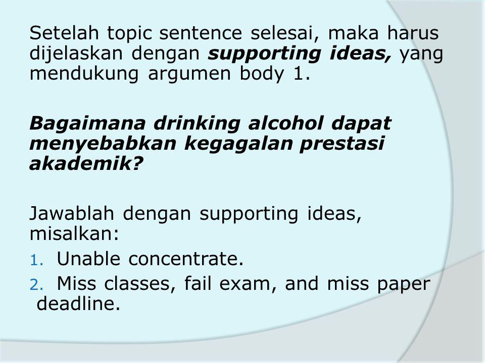 Setelah topic sentence selesai, maka harus dijelaskan dengan supporting ideas, yang mendukung argumen body 1. Bagaimana drinking alcohol dapat menyeba