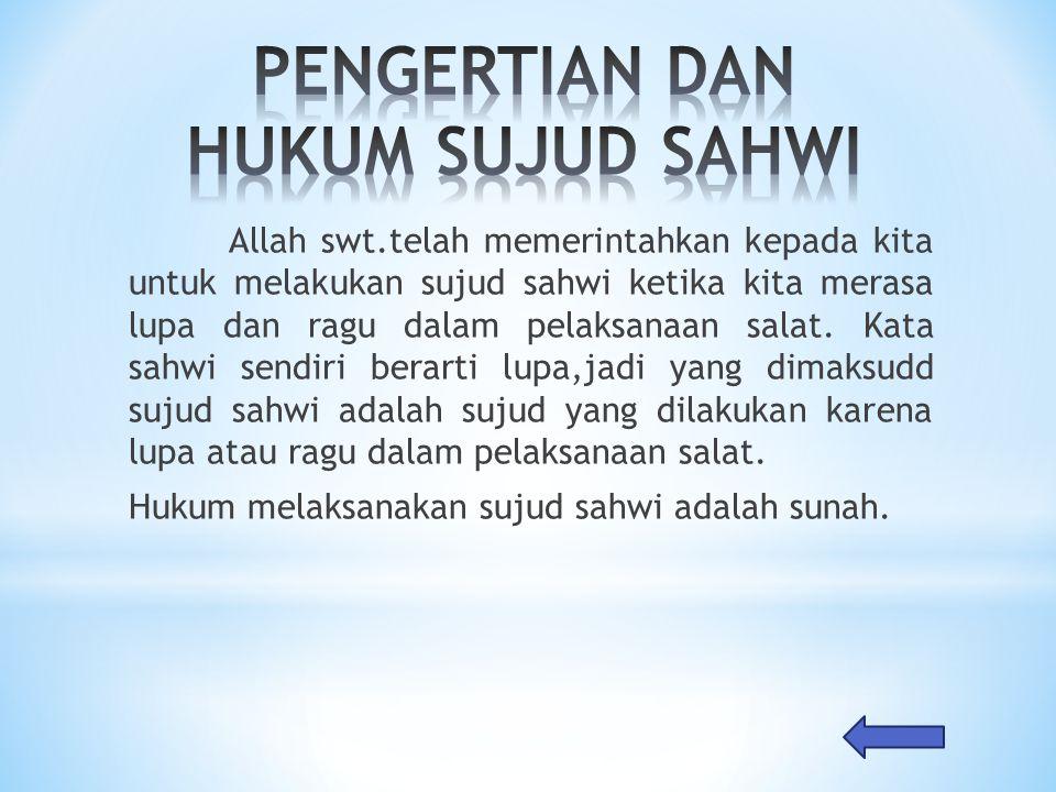 * Sujud dengan membaca takbir setelah selesai membaca doa tasyahud akhir sebelum salam.