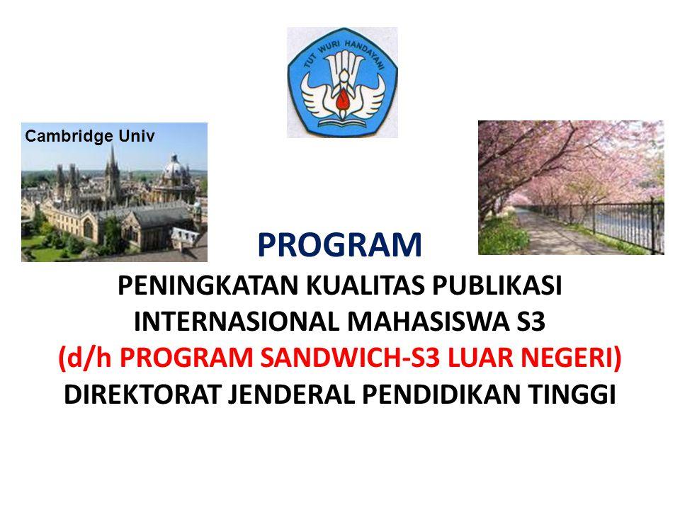 PROGRAM PENINGKATAN KUALITAS PUBLIKASI INTERNASIONAL MAHASISWA S3 (d/h PROGRAM SANDWICH-S3 LUAR NEGERI) DIREKTORAT JENDERAL PENDIDIKAN TINGGI Cambridg