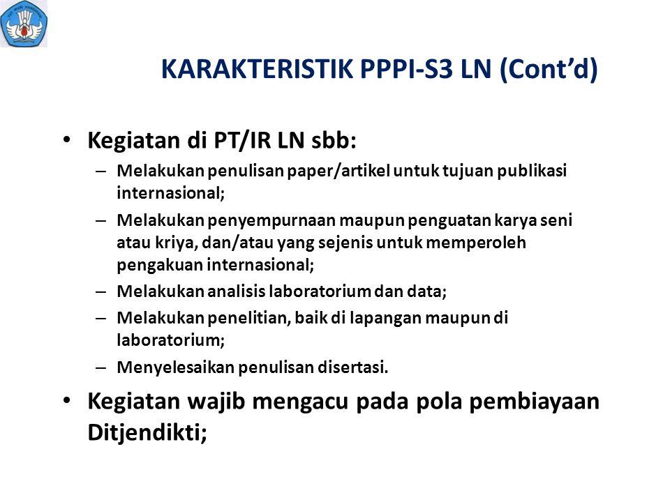 KARAKTERISTIK PPPI-S3 LN (Cont'd) Kegiatan di PT/IR LN sbb: – Melakukan penulisan paper/artikel untuk tujuan publikasi internasional; – Melakukan peny